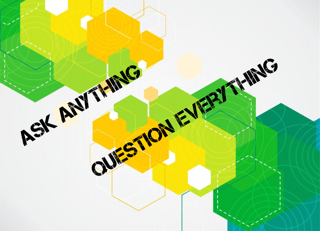 Ask Anything, Question Everything